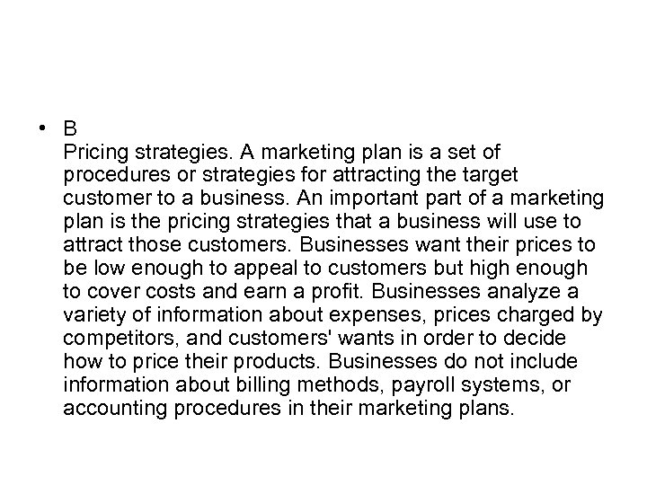 • B Pricing strategies. A marketing plan is a set of procedures or