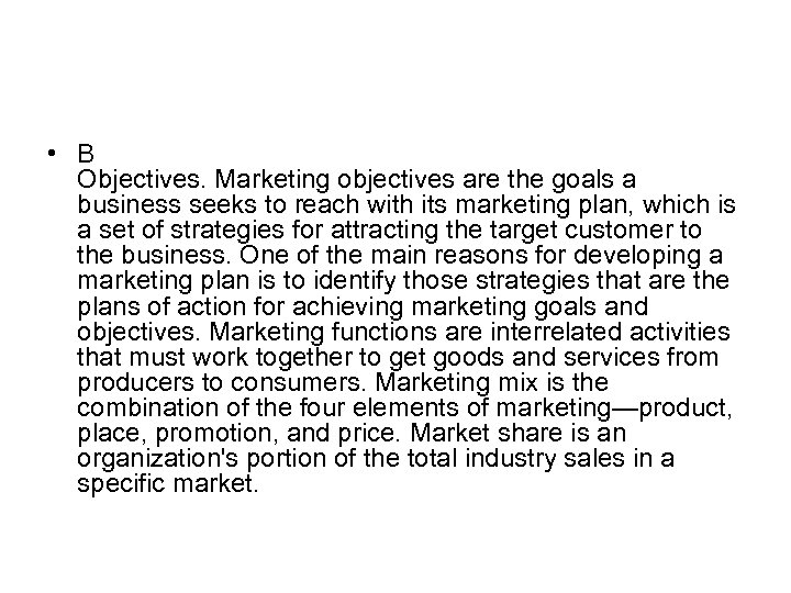 • B Objectives. Marketing objectives are the goals a business seeks to reach