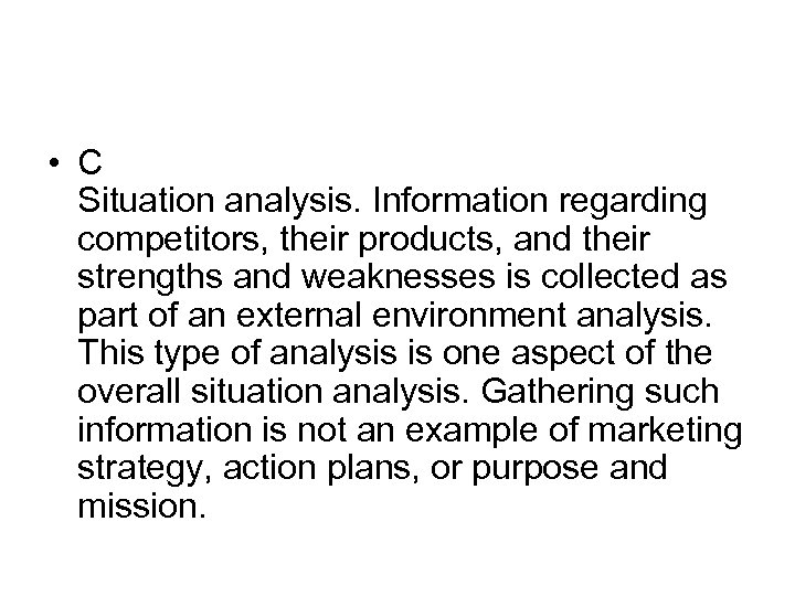 • C Situation analysis. Information regarding competitors, their products, and their strengths and
