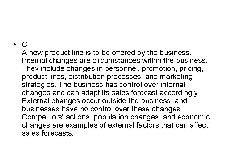 • C A new product line is to be offered by the business.