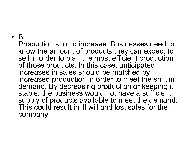 • B Production should increase. Businesses need to know the amount of products