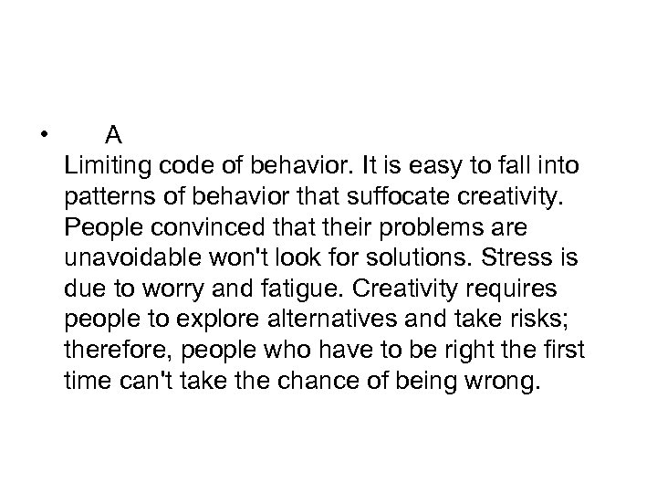 • A Limiting code of behavior. It is easy to fall into patterns