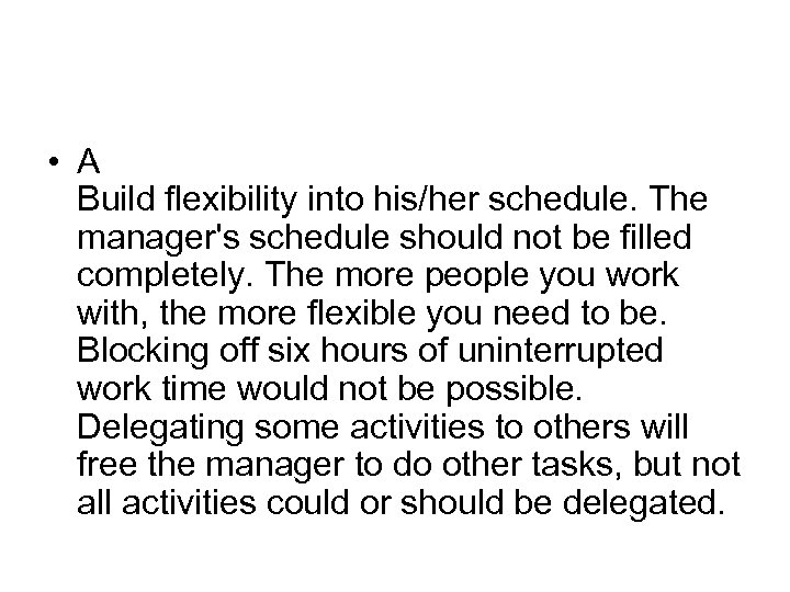 • A Build flexibility into his/her schedule. The manager's schedule should not be