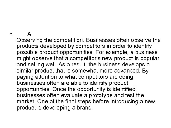 • A Observing the competition. Businesses often observe the products developed by competitors