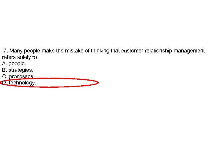 7. Many people make the mistake of thinking that customer relationship management refers solely