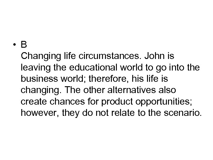 • B Changing life circumstances. John is leaving the educational world to go