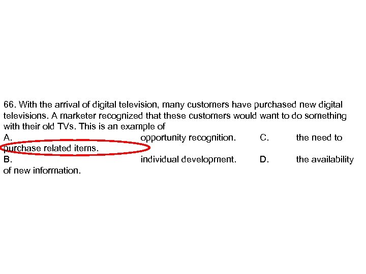 66. With the arrival of digital television, many customers have purchased new digital televisions.