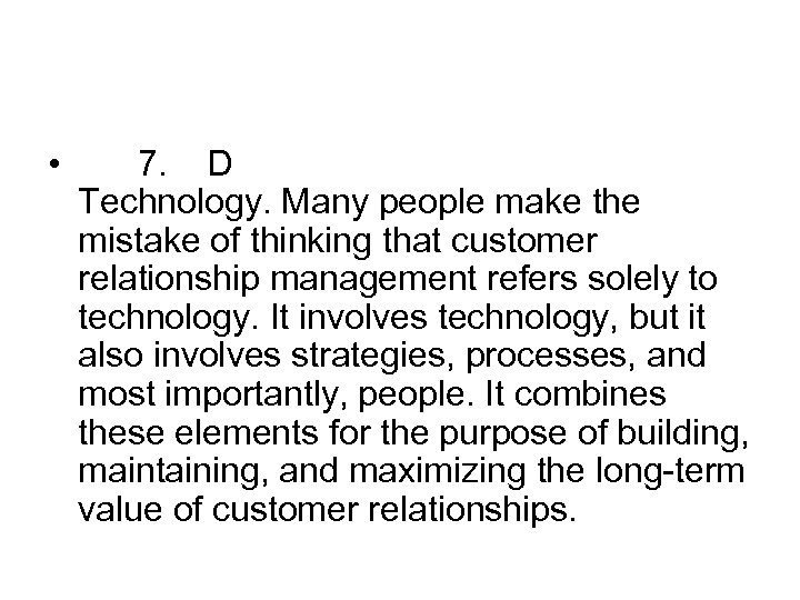 • 7. D Technology. Many people make the mistake of thinking that customer