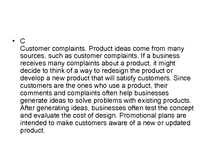 • C Customer complaints. Product ideas come from many sources, such as customer