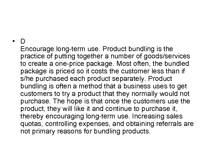 • D Encourage long-term use. Product bundling is the practice of putting together