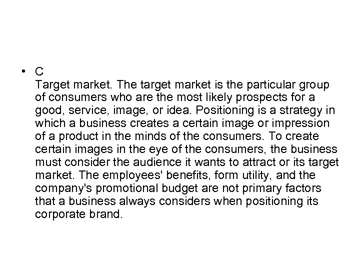 • C Target market. The target market is the particular group of consumers