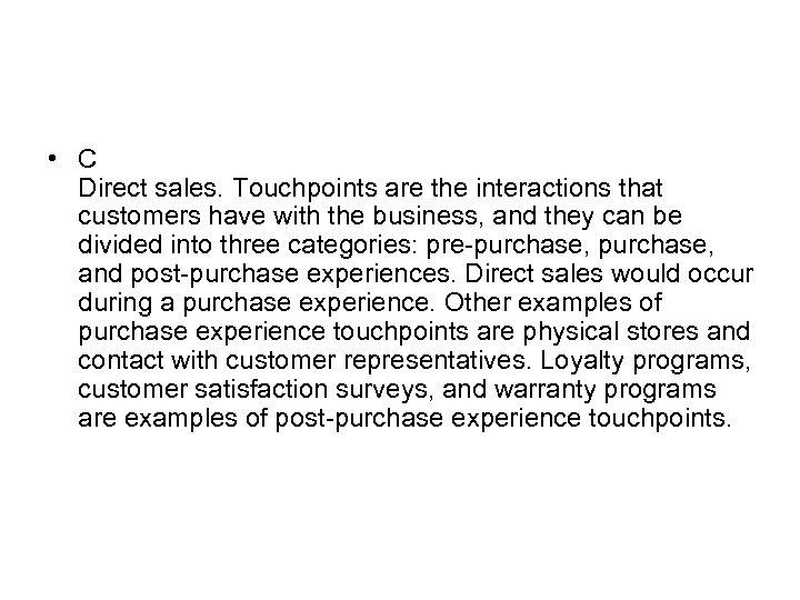 • C Direct sales. Touchpoints are the interactions that customers have with the