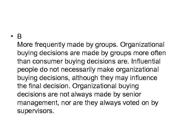 • B More frequently made by groups. Organizational buying decisions are made by