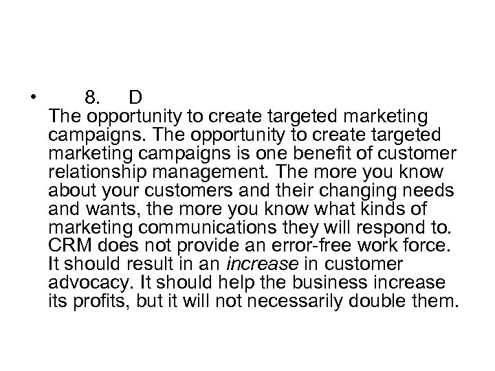 • 8. D The opportunity to create targeted marketing campaigns is one benefit