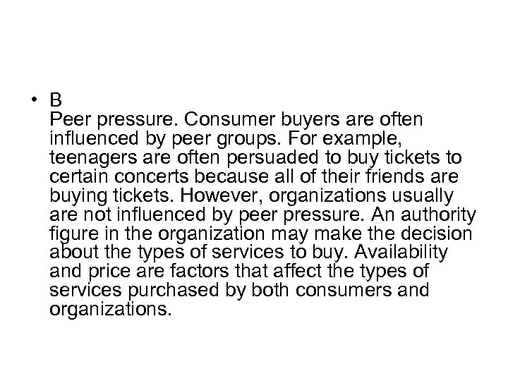 • B Peer pressure. Consumer buyers are often influenced by peer groups. For