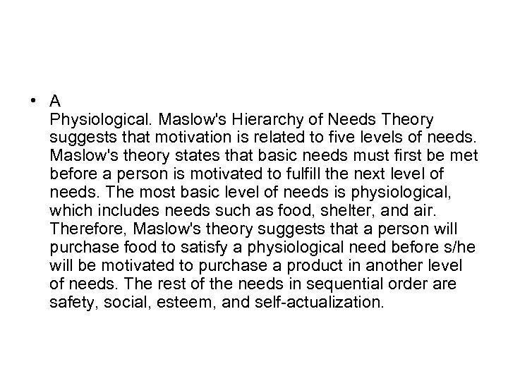 • A Physiological. Maslow's Hierarchy of Needs Theory suggests that motivation is related