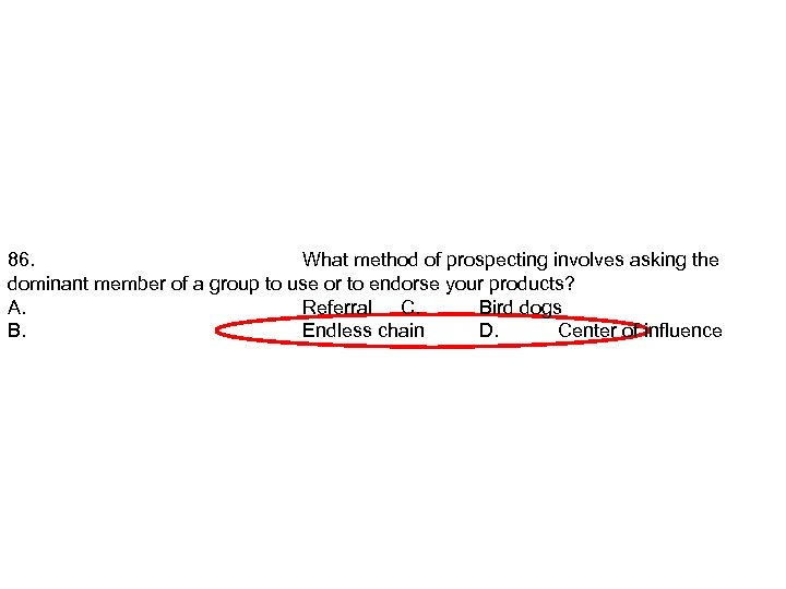 86. What method of prospecting involves asking the dominant member of a group to