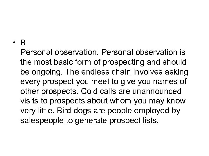 • B Personal observation is the most basic form of prospecting and should