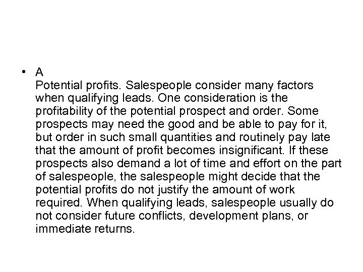 • A Potential profits. Salespeople consider many factors when qualifying leads. One consideration