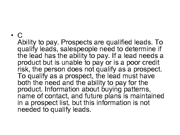 • C Ability to pay. Prospects are qualified leads. To qualify leads, salespeople