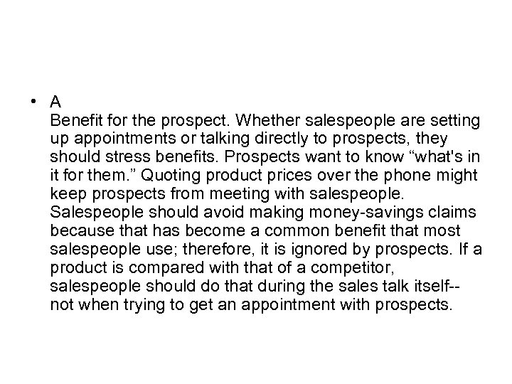 • A Benefit for the prospect. Whether salespeople are setting up appointments or