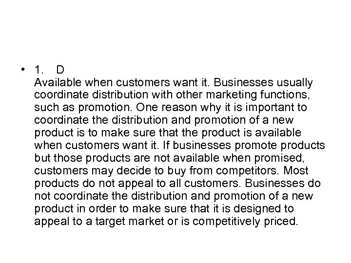 • 1. D Available when customers want it. Businesses usually coordinate distribution with