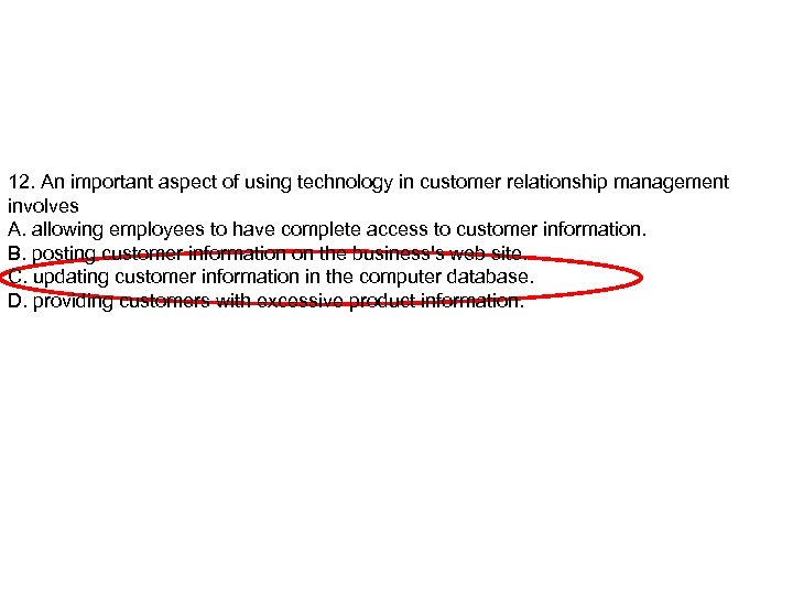 12. An important aspect of using technology in customer relationship management involves A. allowing