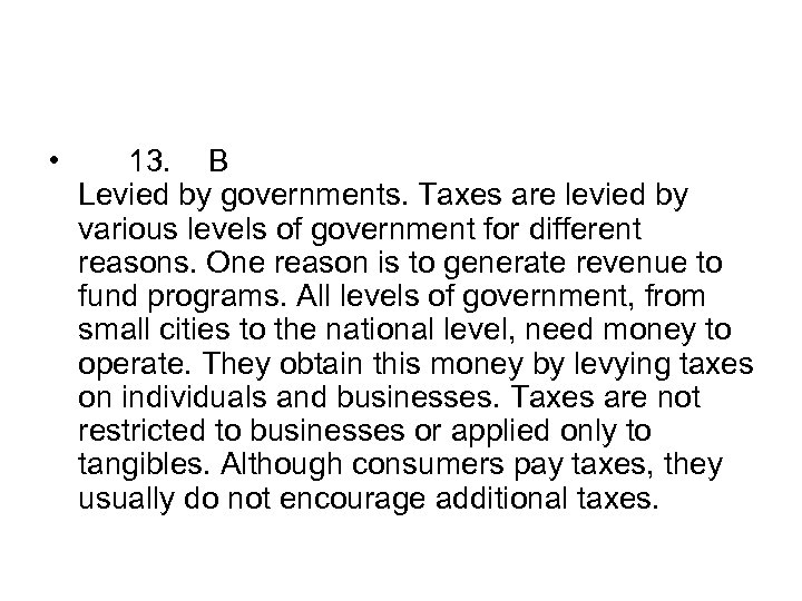 • 13. B Levied by governments. Taxes are levied by various levels of