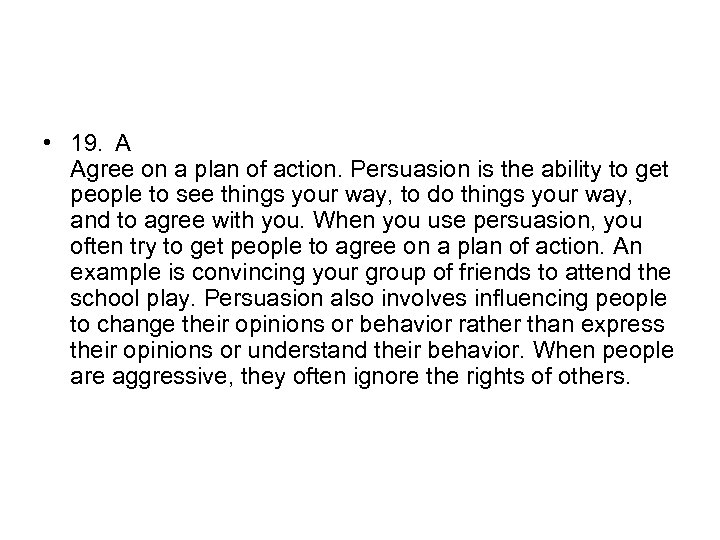 • 19. A Agree on a plan of action. Persuasion is the ability