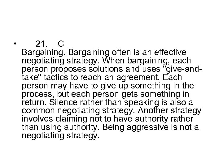 • 21. C Bargaining often is an effective negotiating strategy. When bargaining, each
