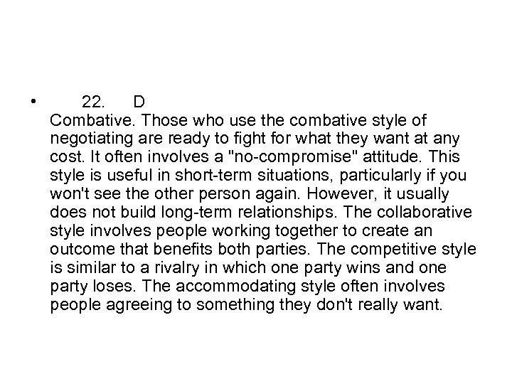 • 22. D Combative. Those who use the combative style of negotiating are