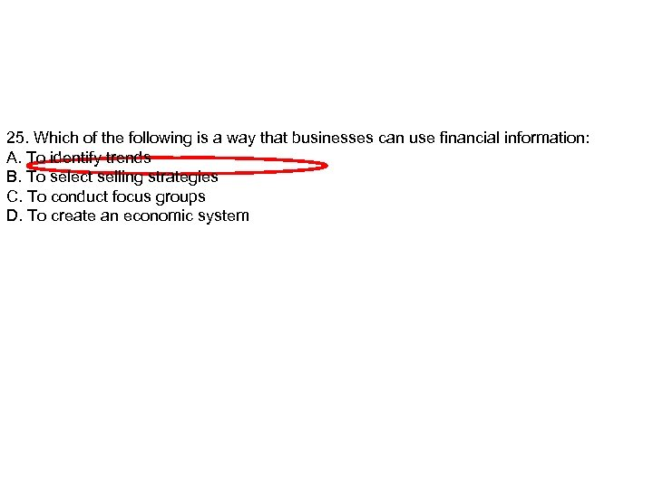 25. Which of the following is a way that businesses can use financial information: