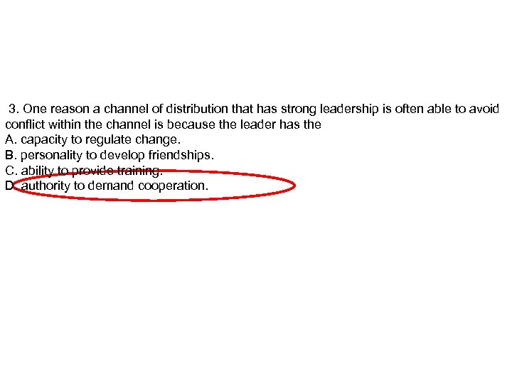 3. One reason a channel of distribution that has strong leadership is often able