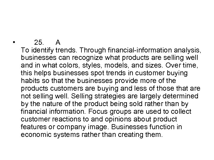 • 25. A To identify trends. Through financial-information analysis, businesses can recognize what