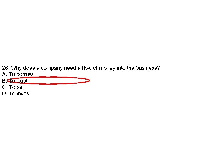 26. Why does a company need a flow of money into the business? A.