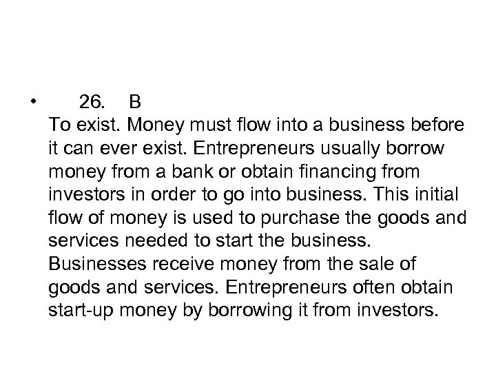 • 26. B To exist. Money must flow into a business before it