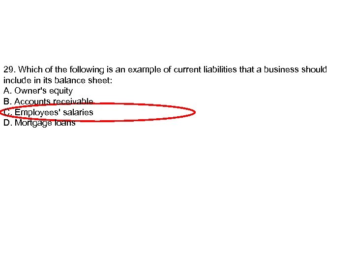 29. Which of the following is an example of current liabilities that a business