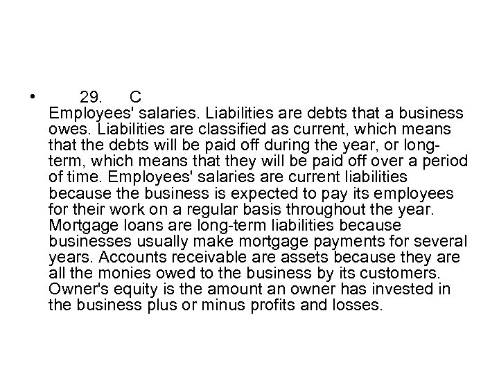 • 29. C Employees' salaries. Liabilities are debts that a business owes. Liabilities