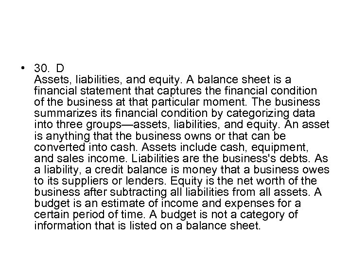 • 30. D Assets, liabilities, and equity. A balance sheet is a financial