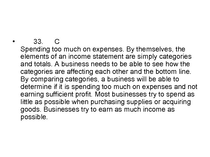 • 33. C Spending too much on expenses. By themselves, the elements of