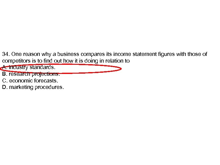 34. One reason why a business compares its income statement figures with those of