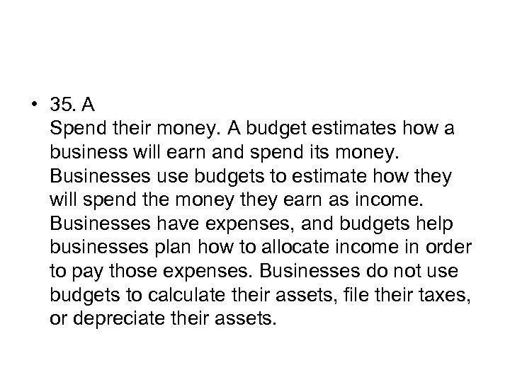 • 35. A Spend their money. A budget estimates how a business will