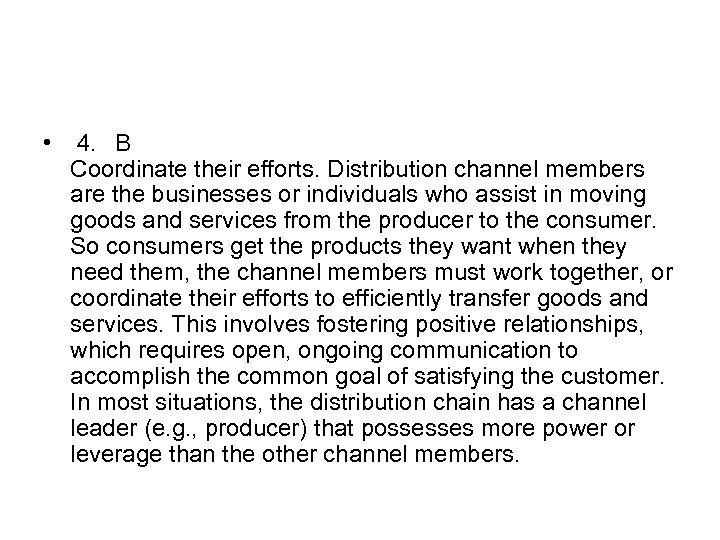 • 4. B Coordinate their efforts. Distribution channel members are the businesses or