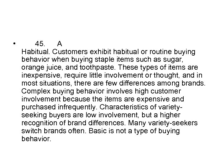 • 45. A Habitual. Customers exhibit habitual or routine buying behavior when buying