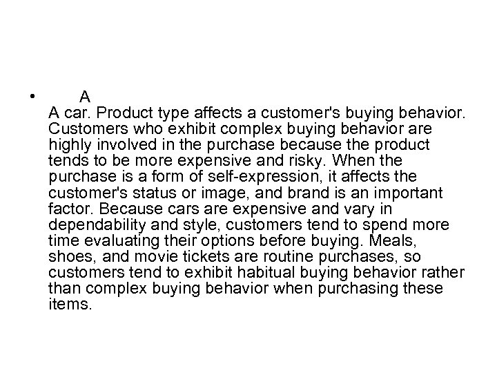 • A A car. Product type affects a customer's buying behavior. Customers who