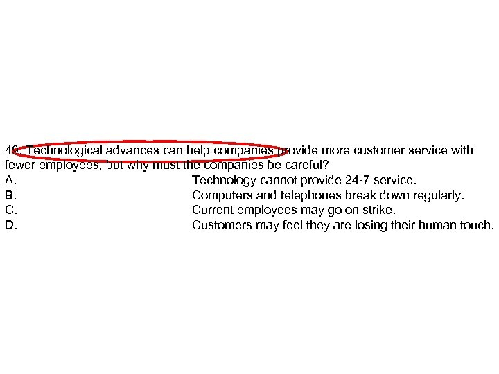 49. Technological advances can help companies provide more customer service with fewer employees, but