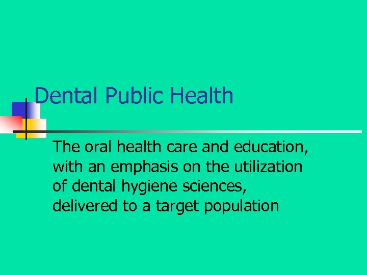 Dental Public Health The oral health care and education, with an emphasis on the