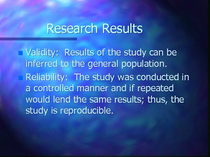 Research Results Validity: Results of the study can be inferred to the general population.