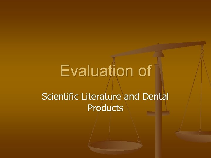 Evaluation of Scientific Literature and Dental Products
