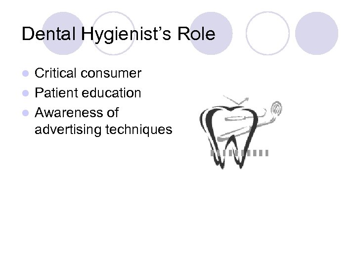 Dental Hygienist's Role Critical consumer l Patient education l Awareness of advertising techniques l